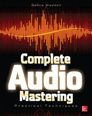 Complete Audio Mastering By Waddell, Gebre