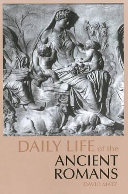 Daily Life of the Ancient Romans By Matz, David