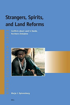 Strangers, Spirits, And Land Reforms By Spierenburg, Marja J.